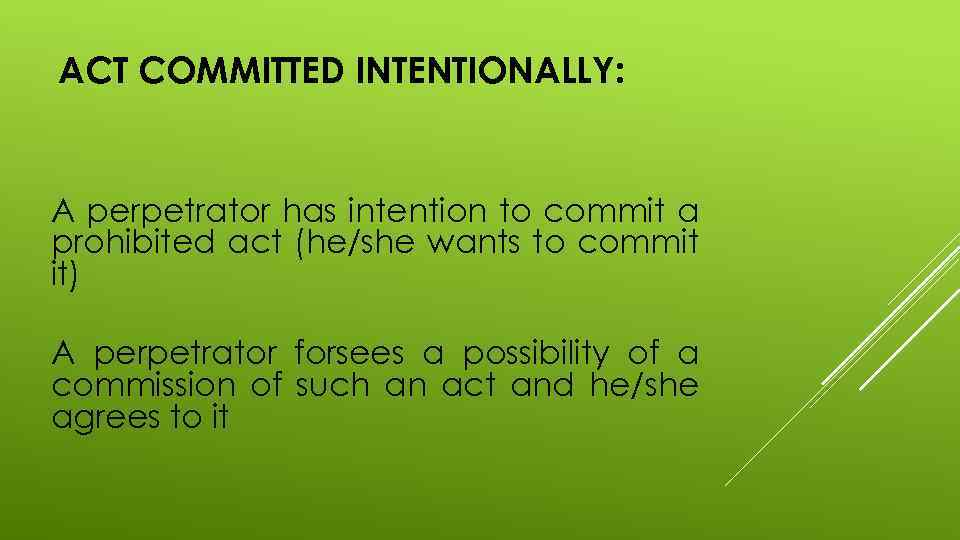 ACT COMMITTED INTENTIONALLY: A perpetrator has intention to commit a prohibited act (he/she wants