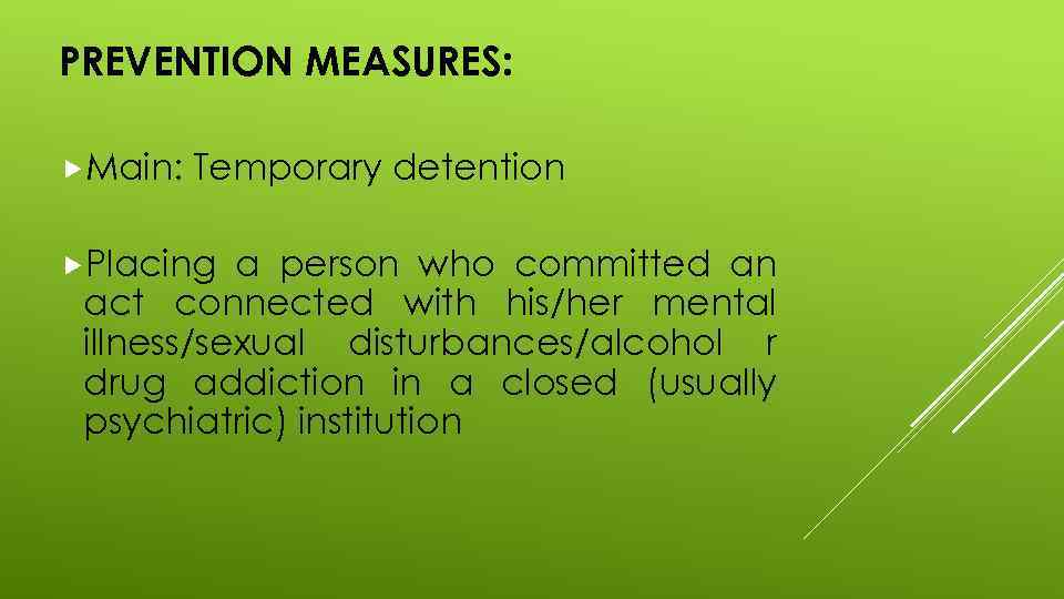 PREVENTION MEASURES: Main: Temporary detention Placing a person who committed an act connected with