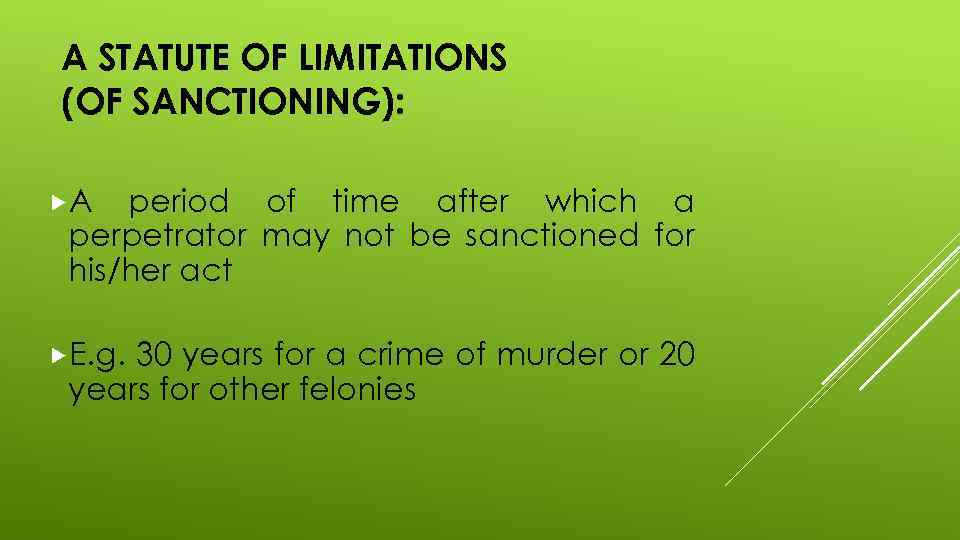 A STATUTE OF LIMITATIONS (OF SANCTIONING): A period of time after which a perpetrator