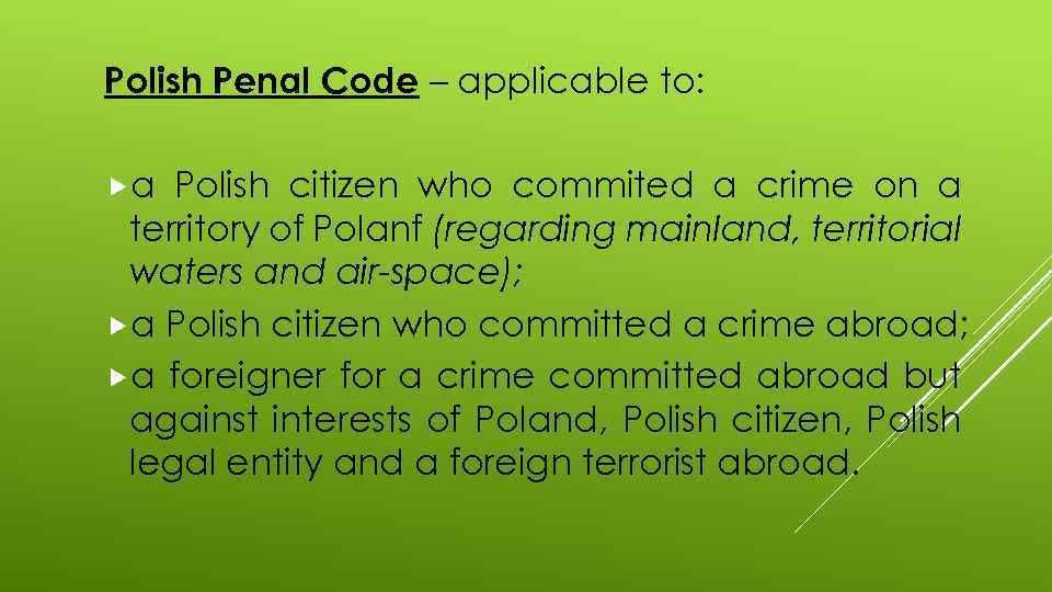 Polish Penal Code – applicable to: a Polish citizen who commited a crime on