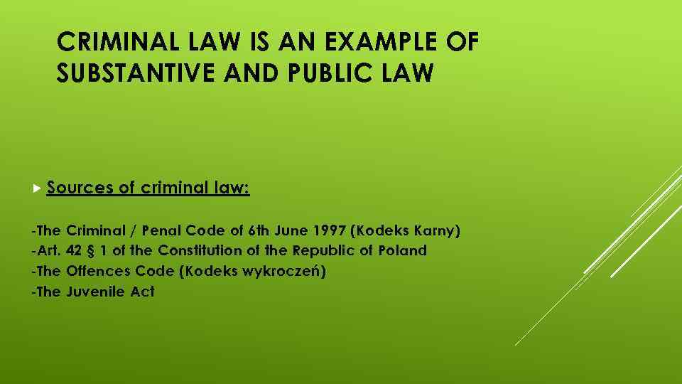 CRIMINAL LAW IS AN EXAMPLE OF SUBSTANTIVE AND PUBLIC LAW Sources -The -Art. -The