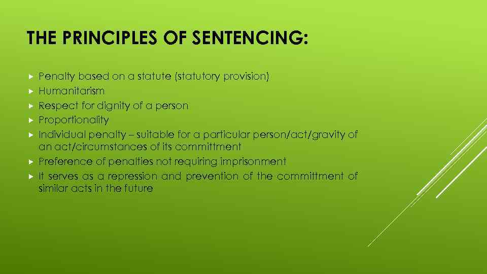THE PRINCIPLES OF SENTENCING: Penalty based on a statute (statutory provision) Humanitarism Respect for
