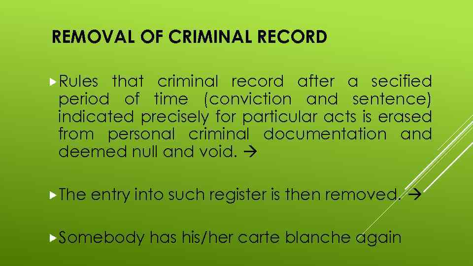 REMOVAL OF CRIMINAL RECORD Rules that criminal record after a secified period of time