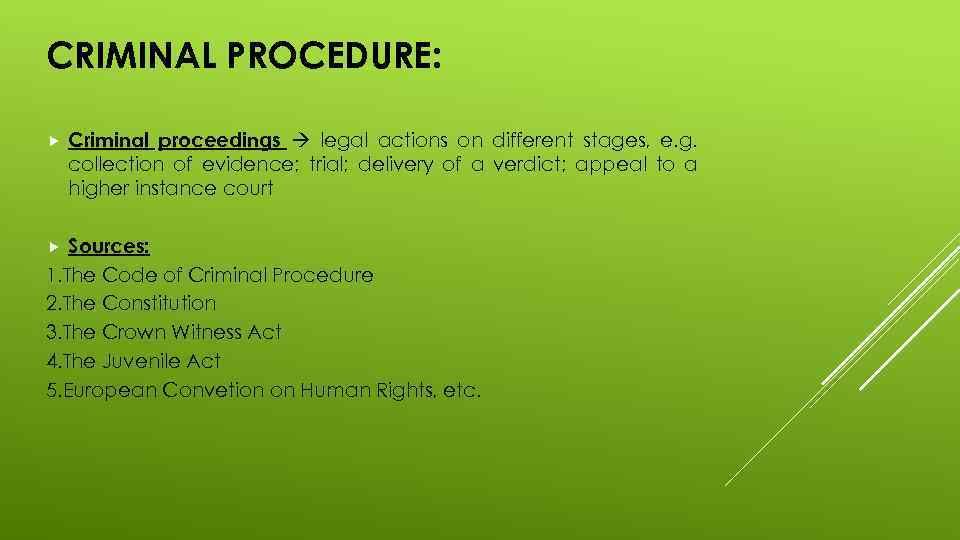 CRIMINAL PROCEDURE: Criminal proceedings legal actions on different stages, e. g. collection of evidence;
