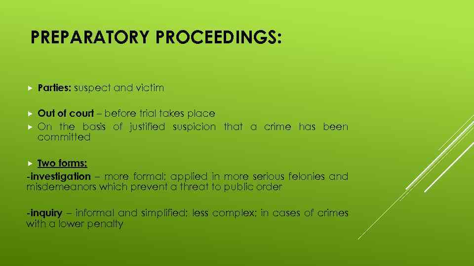 PREPARATORY PROCEEDINGS: Parties: suspect and victim Out of court – before trial takes place