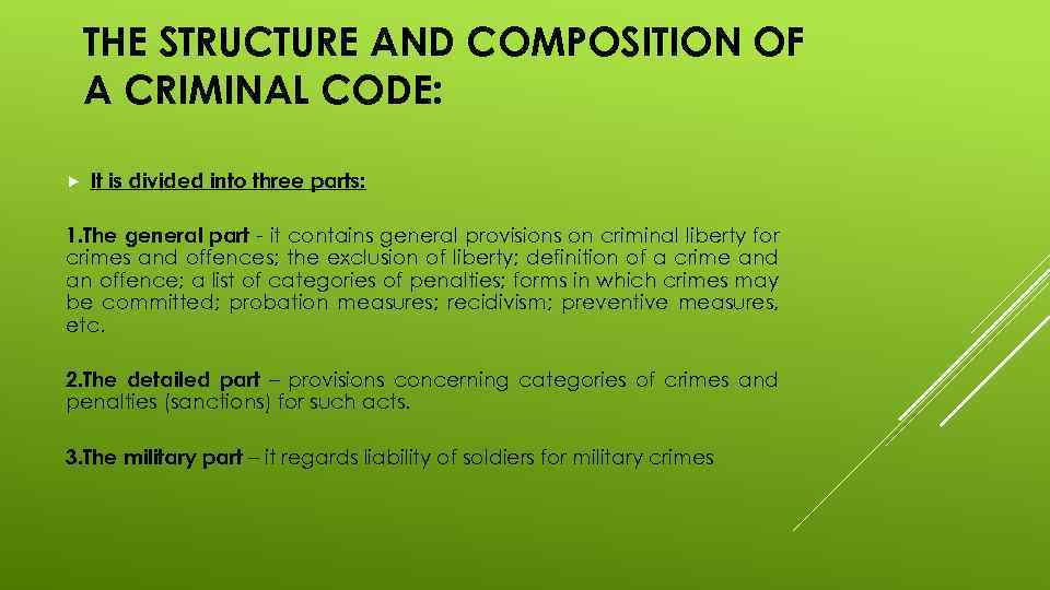 THE STRUCTURE AND COMPOSITION OF A CRIMINAL CODE: It is divided into three parts: