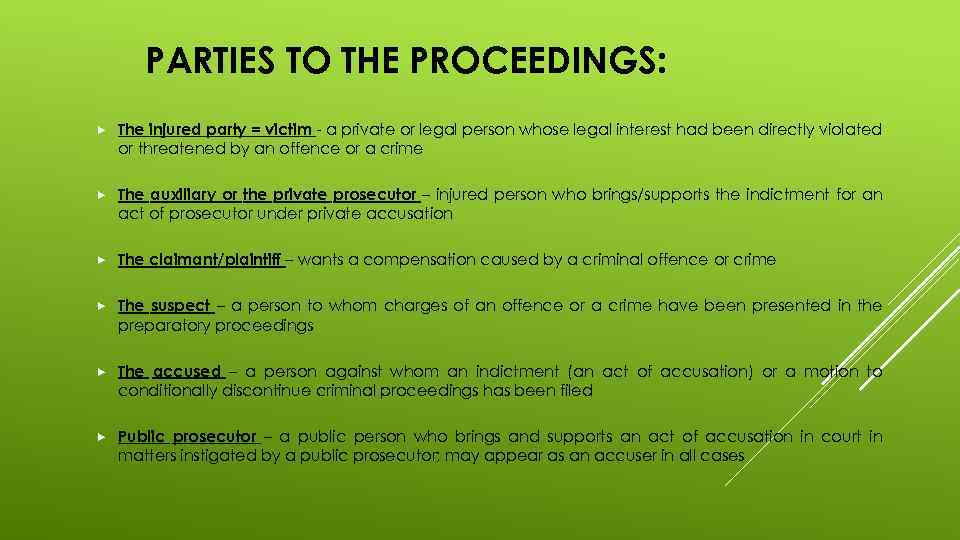 PARTIES TO THE PROCEEDINGS: The injured party = victim - a private or legal