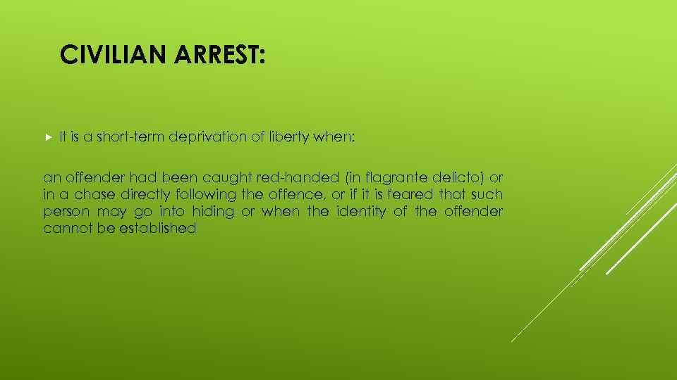 CIVILIAN ARREST: It is a short-term deprivation of liberty when: an offender had been