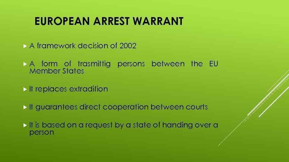 EUROPEAN ARREST WARRANT A framework decision of 2002 A form of trasmittig persons between