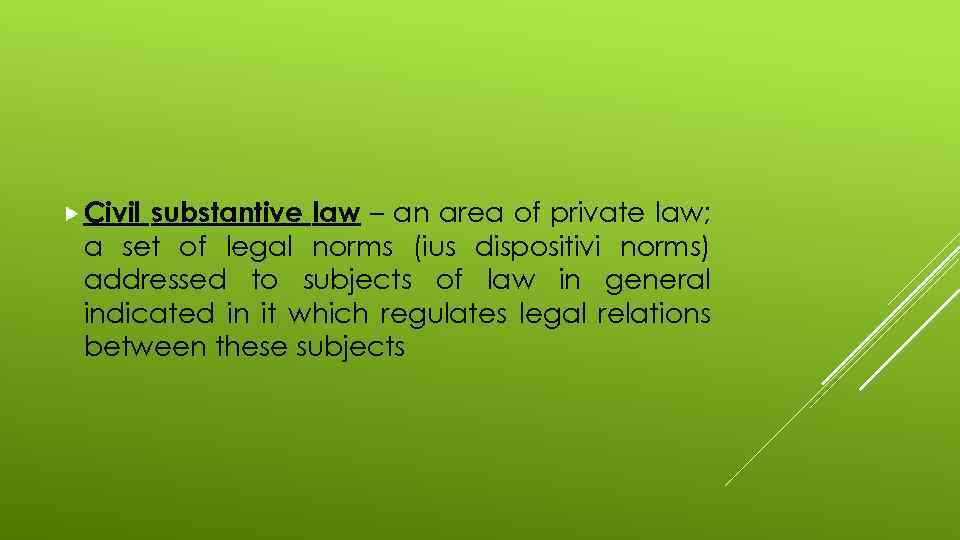 Civil substantive law – an area of private law; a set of legal