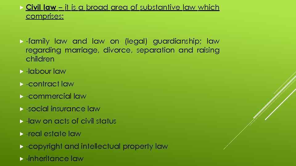 Civil law – it is a broad area of substantive law which comprises: