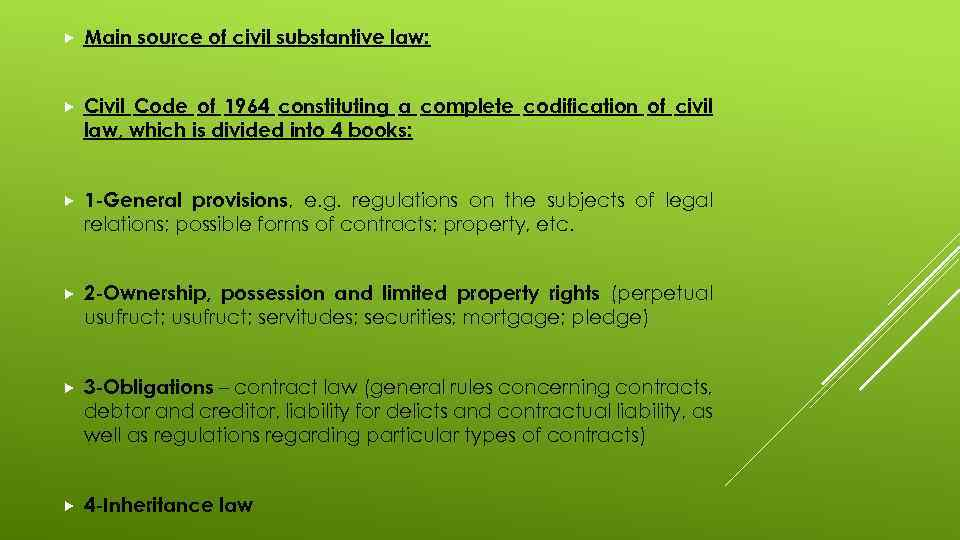 Main source of civil substantive law: Civil Code of 1964 constituting a complete