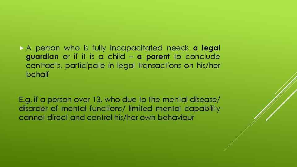 person who is fully incapacitated needs a legal guardian or if it is a