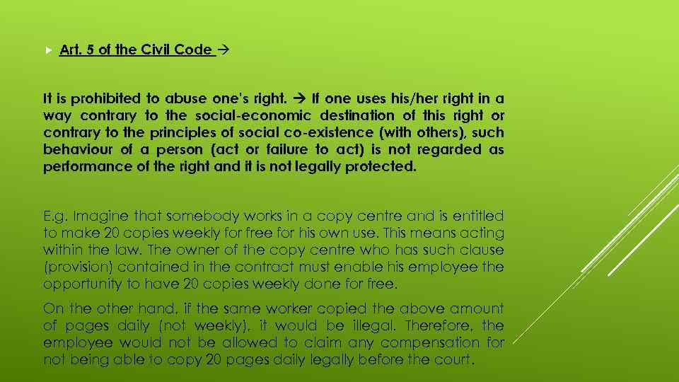 Art. 5 of the Civil Code It is prohibited to abuse one's right.
