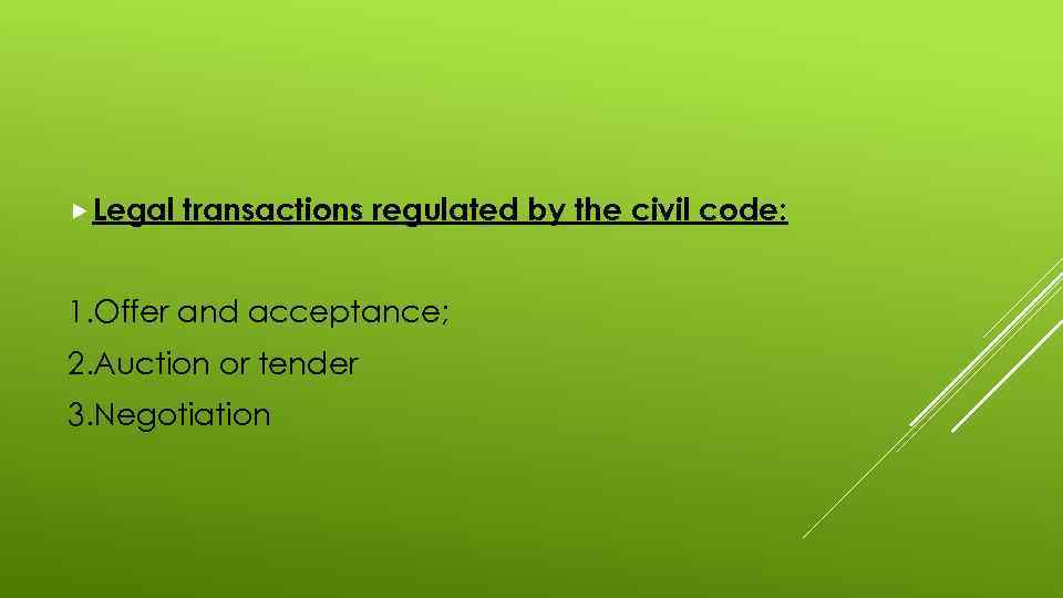 Legal transactions regulated by the civil code: 1. Offer and acceptance; 2. Auction
