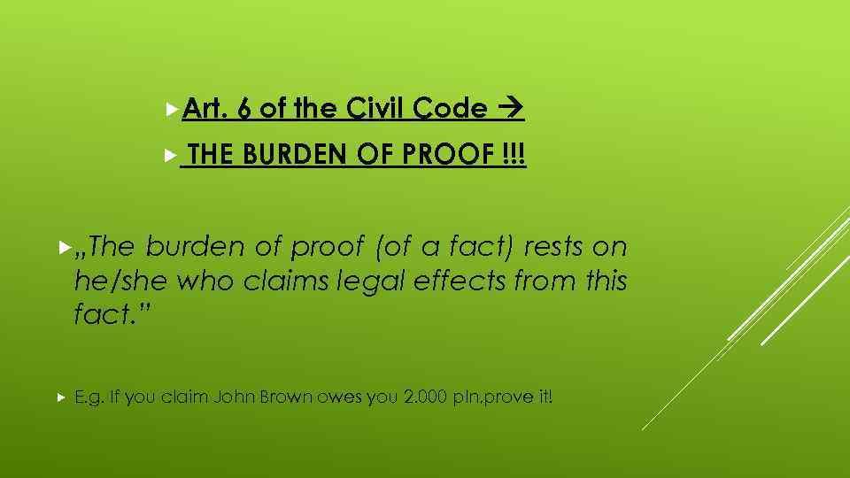 """Art. 6 of the Civil Code THE BURDEN OF PROOF !!! """"The burden"""