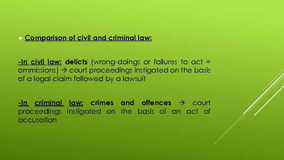 Comparison of civil and criminal law: -In civil law: delicts (wrong-doings or failures