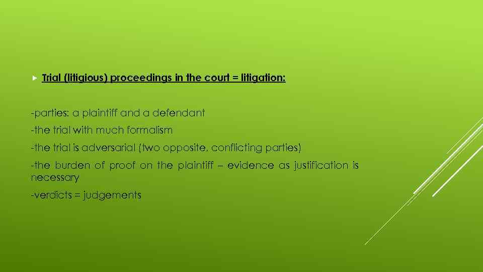 Trial (litigious) proceedings in the court = litigation: -parties: a plaintiff and a
