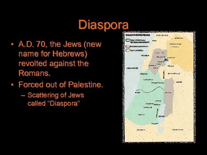 Diaspora • A. D. 70, the Jews (new name for Hebrews) revolted against the