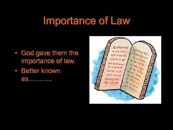Importance of Law • God gave them the importance of law. • Better known