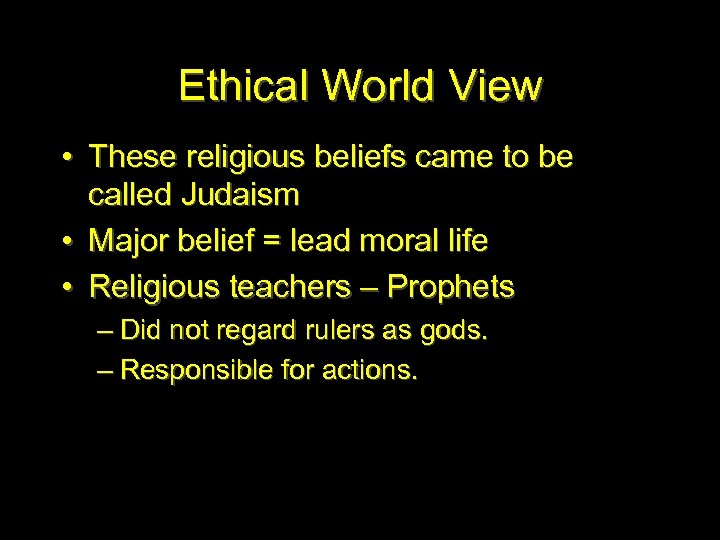 Ethical World View • These religious beliefs came to be called Judaism • Major