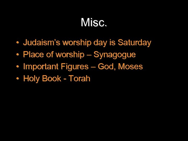 Misc. • • Judaism's worship day is Saturday Place of worship – Synagogue Important