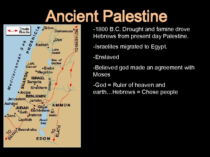 Ancient Palestine -1800 B. C. Drought and famine drove Hebrews from present day Palestine.