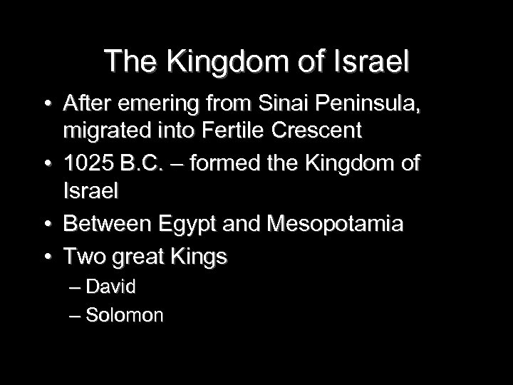 The Kingdom of Israel • After emering from Sinai Peninsula, migrated into Fertile Crescent