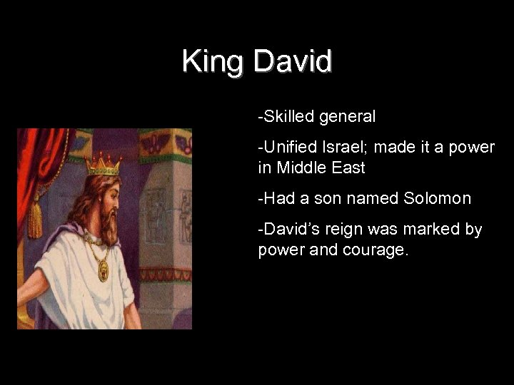King David -Skilled general -Unified Israel; made it a power in Middle East -Had