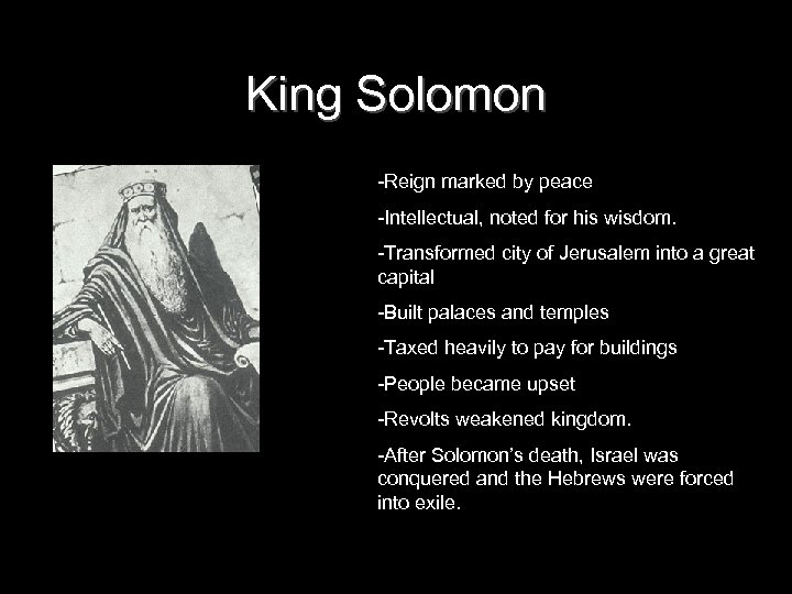 King Solomon -Reign marked by peace -Intellectual, noted for his wisdom. -Transformed city of