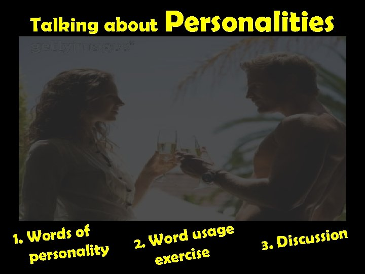 Talking about . Words of 1 ersonality p Personalities usage 2. Word exercise scussion