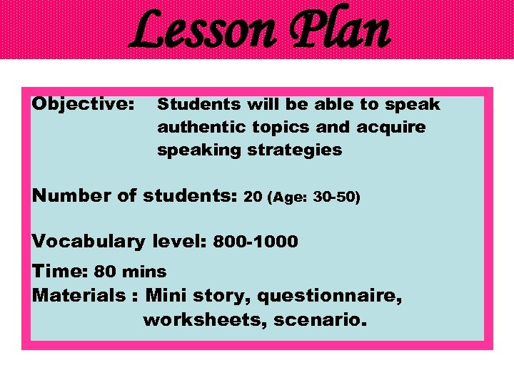 Lesson Plan Objective: Students will be able to speak authentic topics and acquire speaking