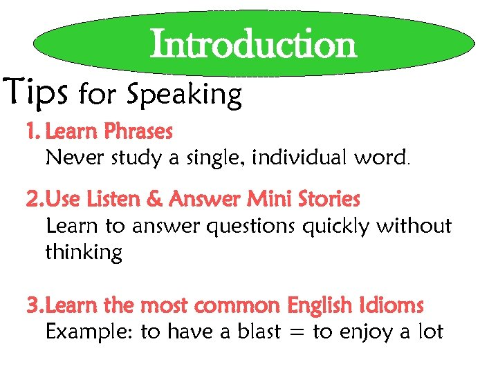 Introduction Tips for Speaking 1. Learn Phrases Never study a single, individual word. 2.