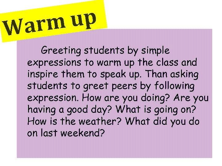 up arm W Greeting students by simple expressions to warm up the class and