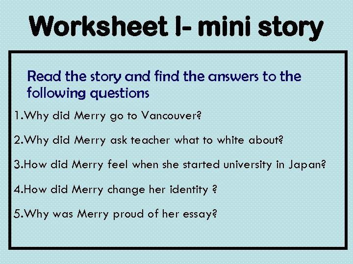 Worksheet I- mini story Read the story and find the answers to the following