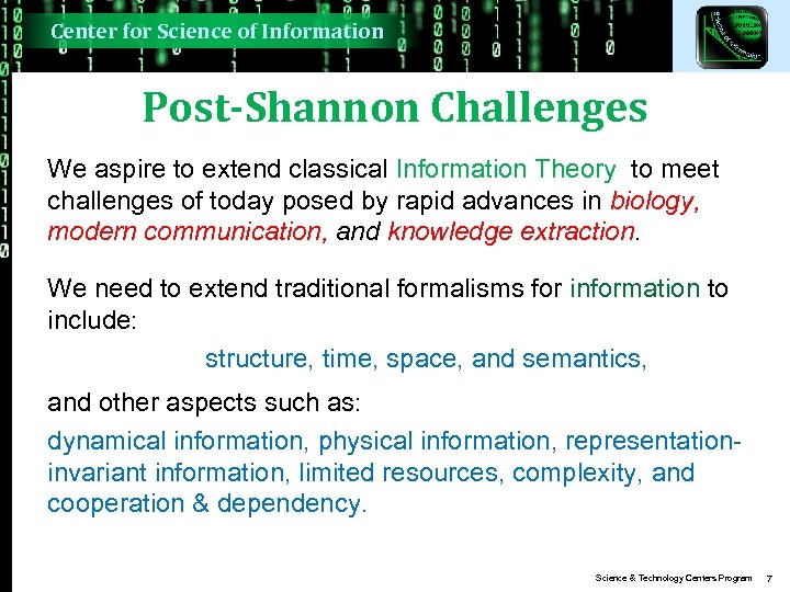 Center for Science of Information Post-Shannon Challenges We aspire to extend classical Information Theory