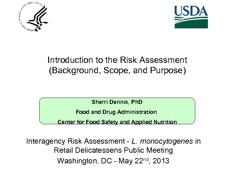Introduction to the Risk Assessment (Background, Scope, and Purpose) Sherri Dennis, Ph. D Food