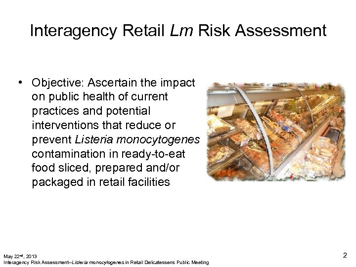Interagency Retail Lm Risk Assessment • Objective: Ascertain the impact on public health of