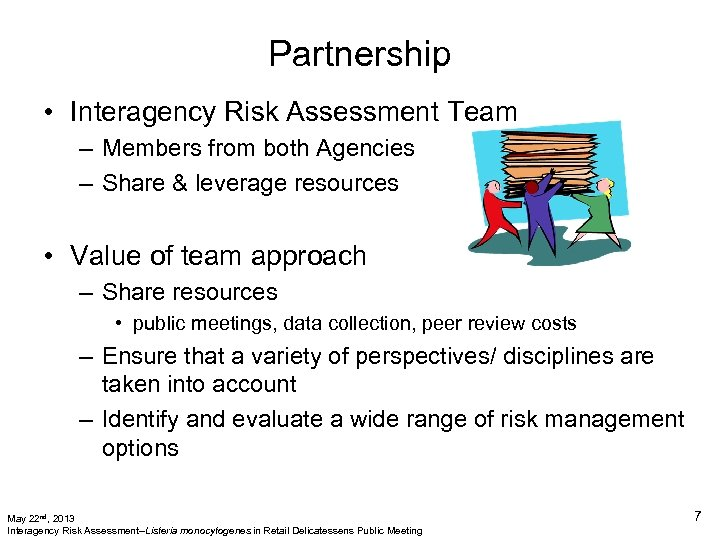 Partnership • Interagency Risk Assessment Team – Members from both Agencies – Share &