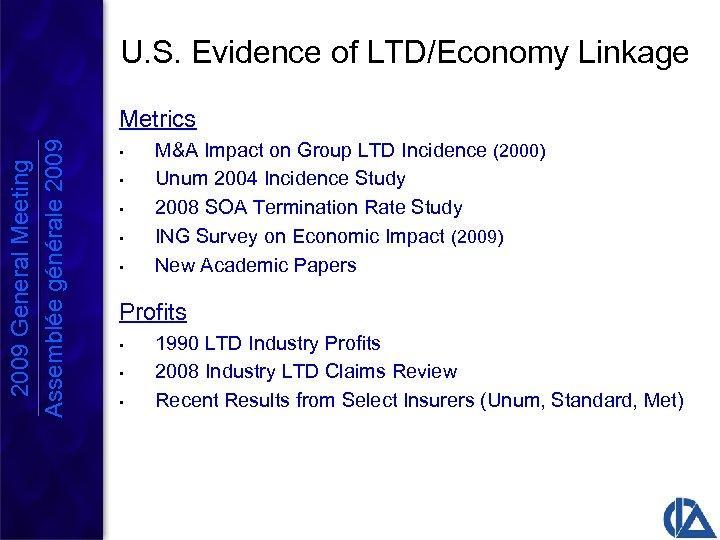 U. S. Evidence of LTD/Economy Linkage 2009 General Meeting Assemblée générale 2009 Metrics •