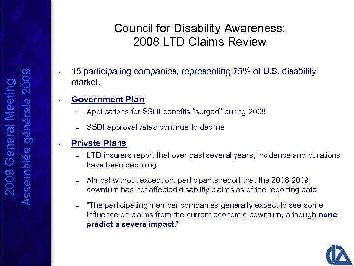 2009 General Meeting Assemblée générale 2009 Council for Disability Awareness: 2008 LTD Claims Review