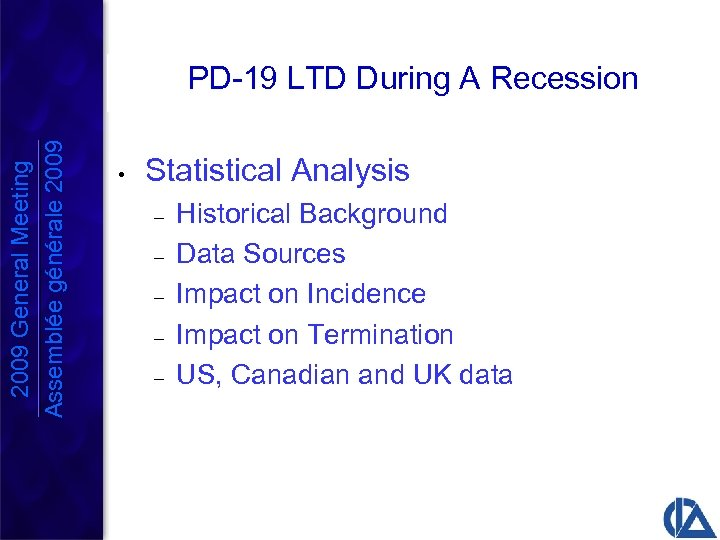 2009 General Meeting Assemblée générale 2009 PD-19 LTD During A Recession • Statistical Analysis