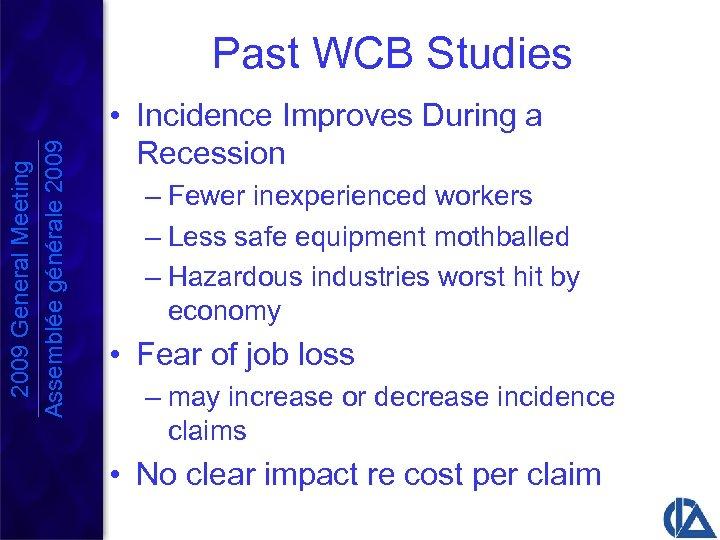 2009 General Meeting Assemblée générale 2009 Past WCB Studies • Incidence Improves During a