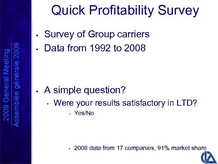 Quick Profitability Survey • Survey of Group carriers Data from 1992 to 2008 •