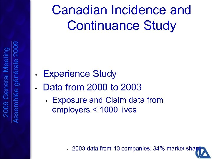 2009 General Meeting Assemblée générale 2009 Canadian Incidence and Continuance Study • • Experience