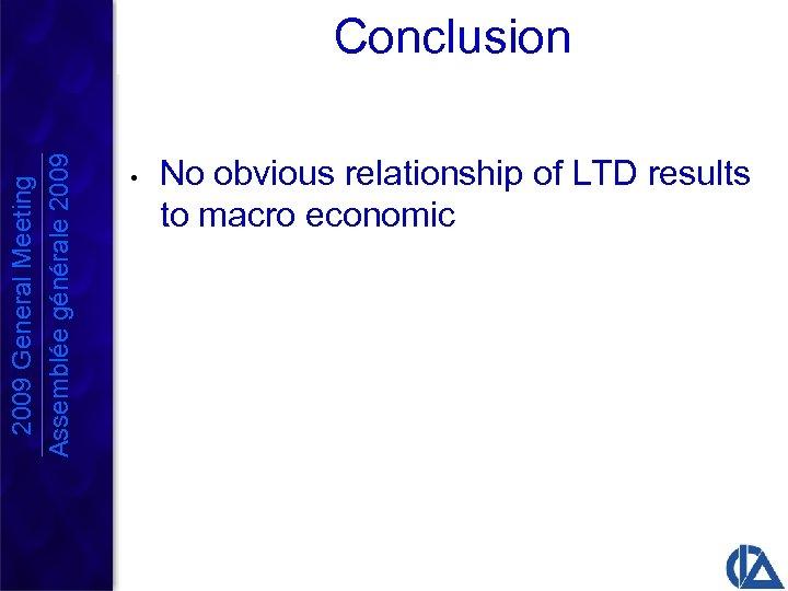 2009 General Meeting Assemblée générale 2009 Conclusion • No obvious relationship of LTD results