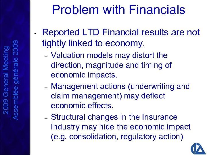 Problem with Financials 2009 General Meeting Assemblée générale 2009 • Reported LTD Financial results