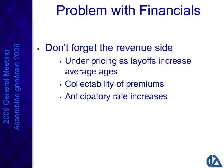 Problem with Financials 2009 General Meeting Assemblée générale 2009 • Don't forget the revenue