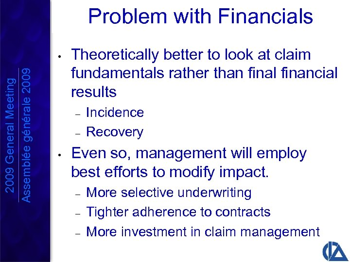 Problem with Financials 2009 General Meeting Assemblée générale 2009 • Theoretically better to look