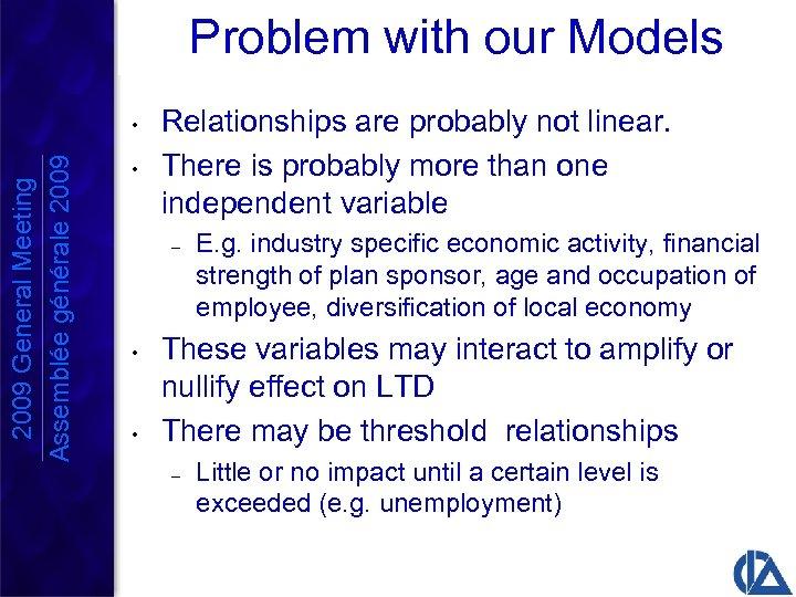 Problem with our Models 2009 General Meeting Assemblée générale 2009 • • Relationships are